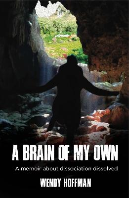 A Brain of My Own: A Memoir about Dissociation Dissolved book