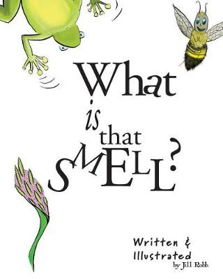 What Is That Smell? by Mrs Jill N Robb