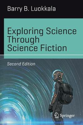 Exploring Science Through Science Fiction by Barry B. Luokkala