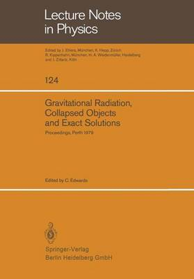 Gravitational Radiation, Collapsed Objects and Exact Solutions by C. C. Edwards