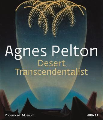Agnes Pelton: Desert Transcendentalist by Gilbert Vicario
