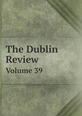 The Dublin Review Volume 39 by Thomas Richardson