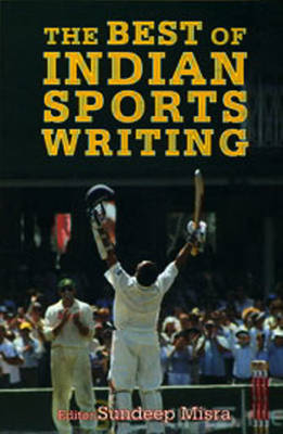 Best of Indian Sports Writing by Sundeep Misra