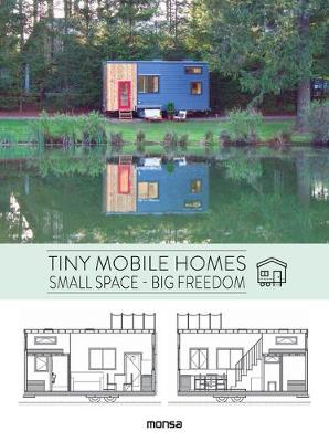 Tiny Mobile Homes: Small Space - Big Freedom by Anna Minguet