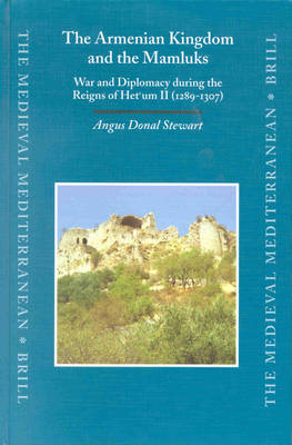 The Armenian Kingdom and the Mamluks by Angus Donal Stewart