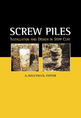 Screw Piles - Installation and Design in Stiff Clay by A.E. Holeyman