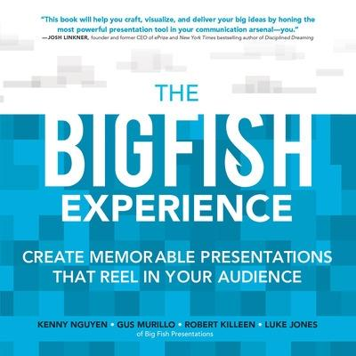 The Big Fish Experience: Create Memorable Presentations That Reel In Your Audience by Kenny H. Nguyen