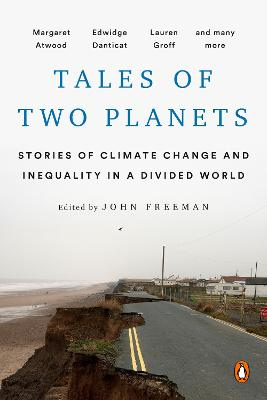 Tales Of Two Planets: Stories of Climate Change and Inequality in a Divided World by John Freeman