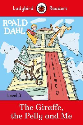 Roald Dahl: The Giraffe, the Pelly and Me - Ladybird Readers Level 3 by Roald Dahl