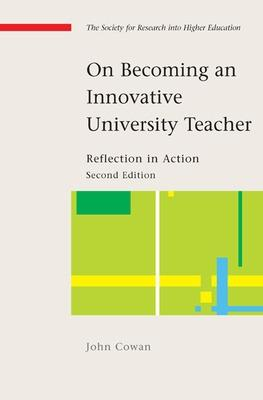 On Becoming an Innovative University Teacher: Reflection in Action by John Cowan