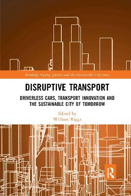 Disruptive Transport: Driverless Cars, Transport Innovation and the Sustainable City of Tomorrow by William Riggs