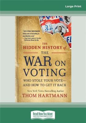 The Hidden History of the War on Voting: Who Stole Your Vote-and How to Get It Back by Thom Hartmann