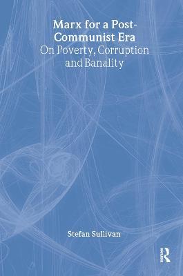 Marx for a Post Communist Era by Stefan Sullivan