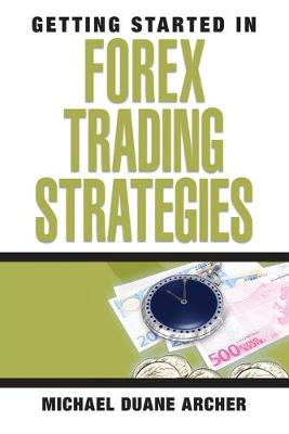 Getting Started in Forex Trading Strategies by Michael D. Archer