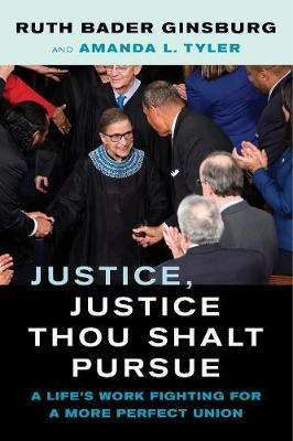 Justice, Justice Thou Shalt Pursue: A Life's Work Fighting for a More Perfect Union by Ruth Bader Ginsburg