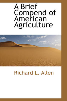 A Brief Compend of American Agriculture by Richard L Allen