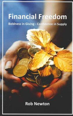 Financial Freedom: Boldness in Giving - Confidence in Supply by Robert Newton