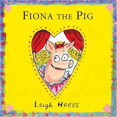 Fiona the Pig by Leigh Hobbs