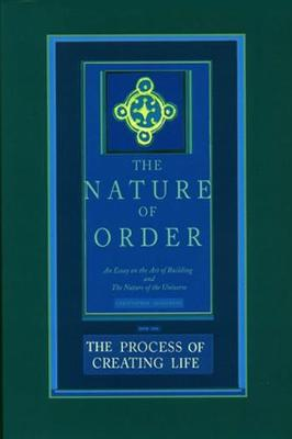 Process of Creating Life: The Nature of Order, Book 2 by Christopher Alexander