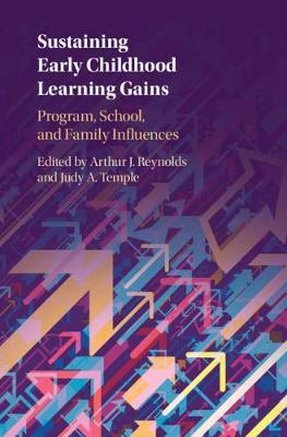 Sustaining Early Childhood Learning Gains: Program, School, and Family Influences by Arthur J. Reynolds