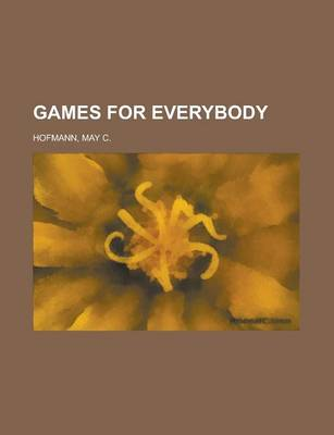 Games for Everybody by May C Hofmann