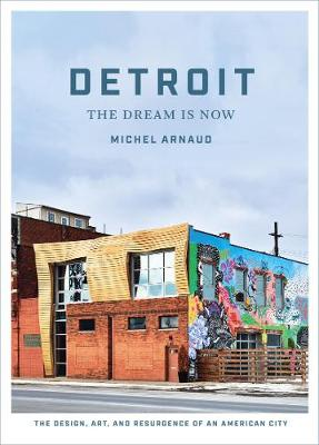 Detroit: The Dream Is Now by Michel Arnaud