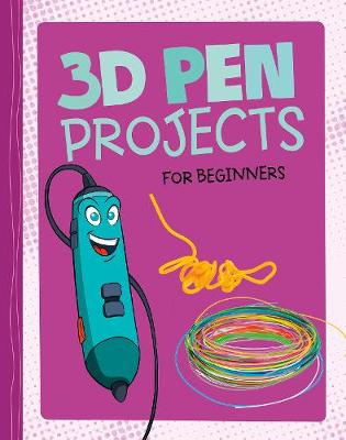 3D Pen Projects for Beginners: 4D An Augmented Reality Experience by Tammy Enz