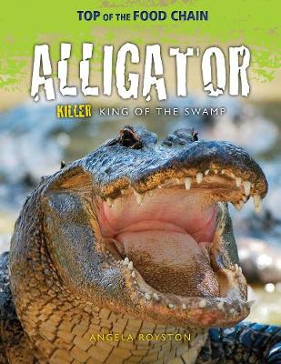 Alligator: Killer King of the Swamp by Angela Royston