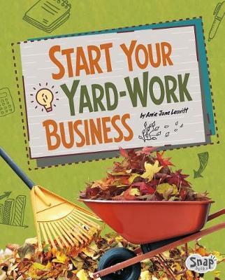 Start Your Yard-Work Business by Amie Jane Leavitt