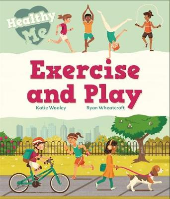 Healthy Me: Exercise and Play by Katie Woolley