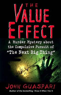 The Value Effect: A Murder Mystery about the Compulsive Pursuit of 'The Next Big Thing' by John Guaspari