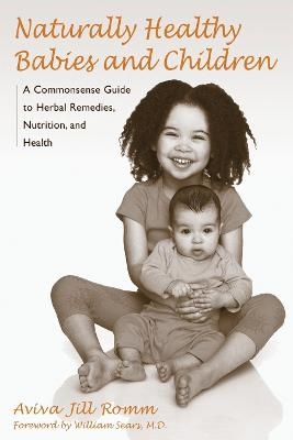 Naturally Healthy Babies And Chi A Commonsense Guide to Herbal Remedies, Nutrition and Health by Aviva Romm