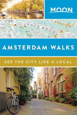 Moon Amsterdam Walks by Moon Travel Guides
