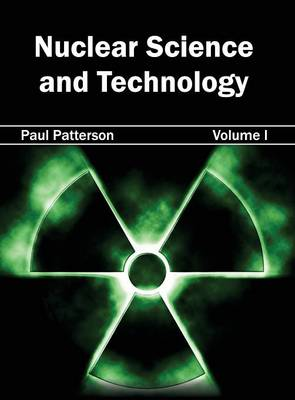 Nuclear Science and Technology: Volume I by Paul Patterson