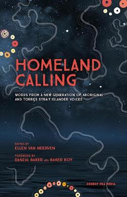 Homeland Calling: Words from a New Generation of Aboriginal and Torres Strait Islander Voices by Desert Pea Media