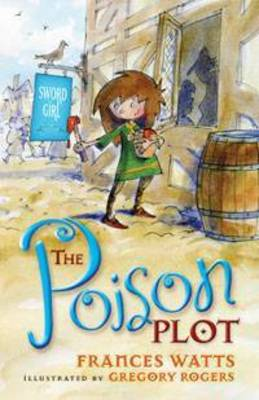 The Poison Plot: Sword Girl Book 2 by Frances Watts