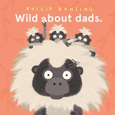 Wild About Dads by Philip Bunting