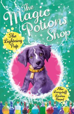 The Magic Potions Shop: The Lightning Pup by Abie Longstaff