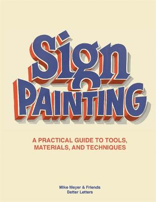 Sign Painting: A practical guide to tools, materials, and techniques by Mike Meyer