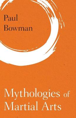 Mythologies of Martial Arts by Paul Bowman