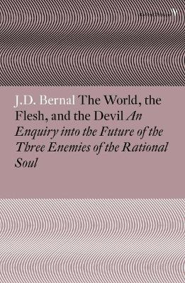 The World, the Flesh and the Devil by J. D. Bernal