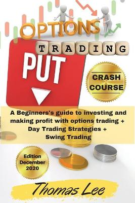 Options Trading Crash Course: A Beginners's guide to investing and making profit with options trading + Day Trading Strategies + Swing Trading book