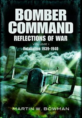 Bomber Command: Reflections of War Bomber Command: Reflections of War Cover of Darkness 1939 - May 1942 v. 1 by Martin Bowman