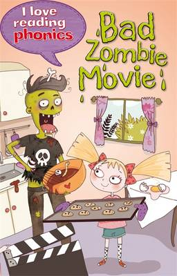 I Love Reading Phonics Level 6: Bad Zombie Movie! by Lucy M. George