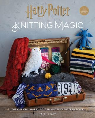 Harry Potter Knitting Magic: The official Harry Potter knitting pattern book by Tanis Gray