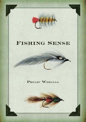 Fishing Sense by Philip Weigall