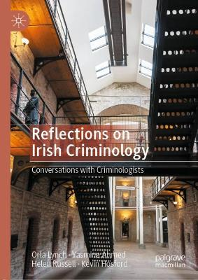 Reflections on Irish Criminology: Conversations with Criminologists by Orla Lynch