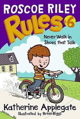 Roscoe Riley Rules #6: Never Walk in Shoes That Talk by Katherine Applegate
