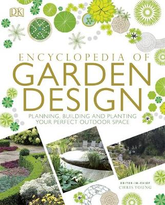 Encyclopedia Of Garden Design: Planning, Building and Planting Your Perfect Outdoor Space by DK Australia