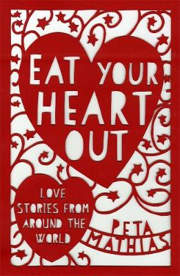 Eat Your Heart Out: Love Stories from around the World book